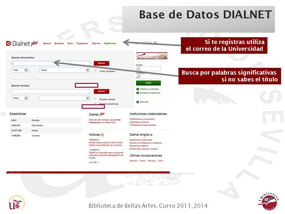 Biblioteca de Bellas Artes. Curso 2013_2014 Base de Datos DIALNET Si te registras utiliza el correo de la Universidad Busca por palabras significativa