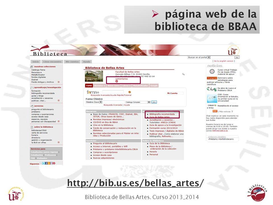 Biblioteca de Bellas Artes. Curso 2013_2014 página web de la biblioteca de BBAA http://bib.us.es/bellas_arteshttp://bib.us.es/bellas_artes/