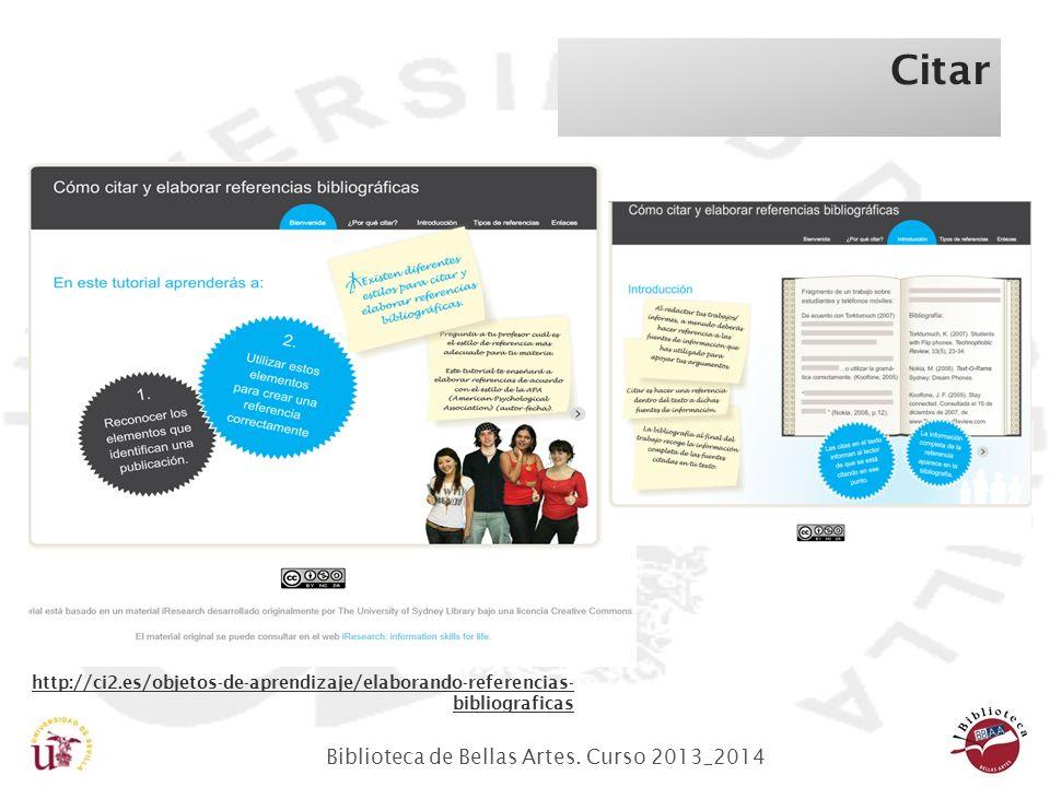 Biblioteca de Bellas Artes. Curso 2013_2014 Citar http://ci2.es/objetos-de-aprendizaje/elaborando-referencias- bibliograficas