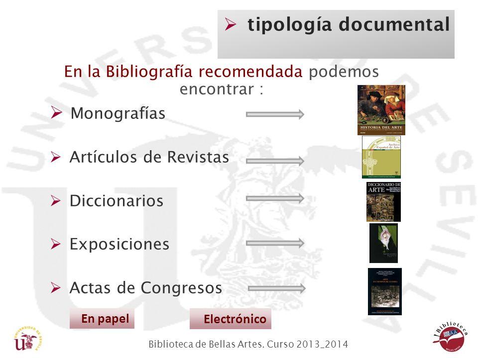 Biblioteca de Bellas Artes. Curso 2013_2014 En la Bibliografía recomendada podemos encontrar : Monografías Artículos de Revistas Diccionarios Exposici