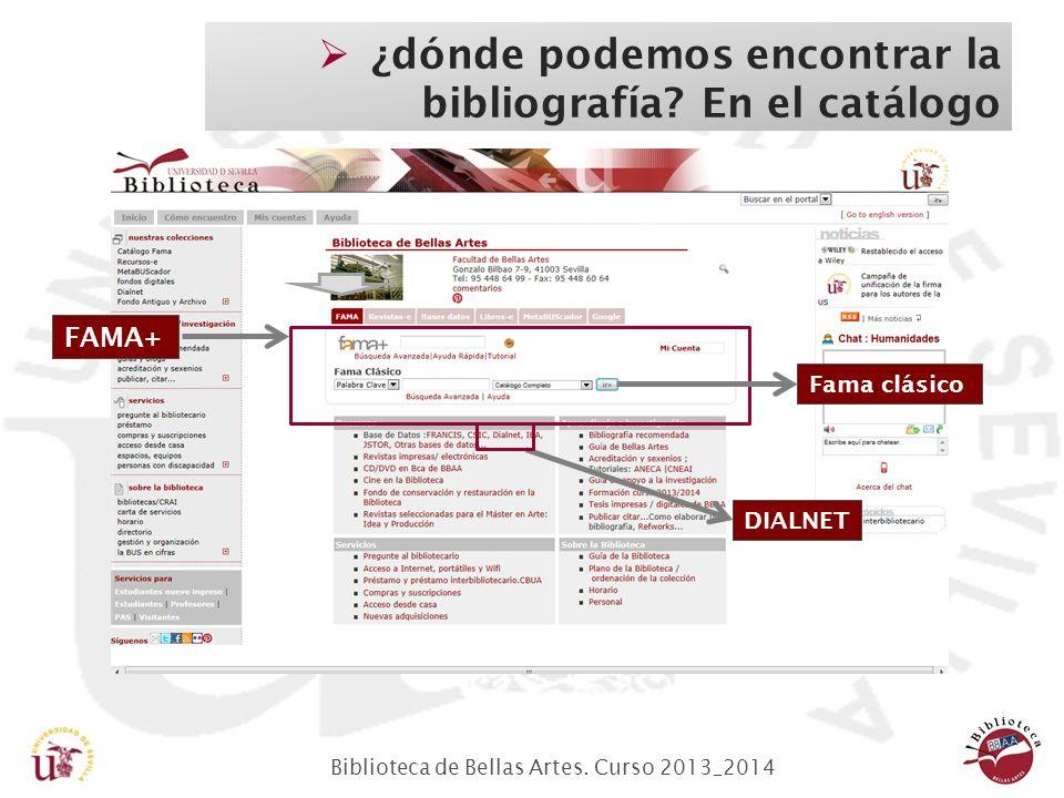 Biblioteca de Bellas Artes. Curso 2013_2014 En el Catálogo FAMA+ o clásico ¿dónde podemos encontrar la bibliografía? En el catálogo FAMA+ Fama clásico