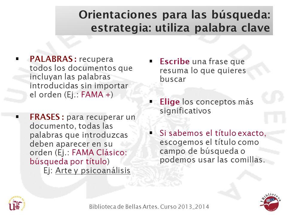 Biblioteca de Bellas Artes. Curso 2013_2014 PALABRAS : recupera todos los documentos que incluyan las palabras introducidas sin importar el orden (Ej.