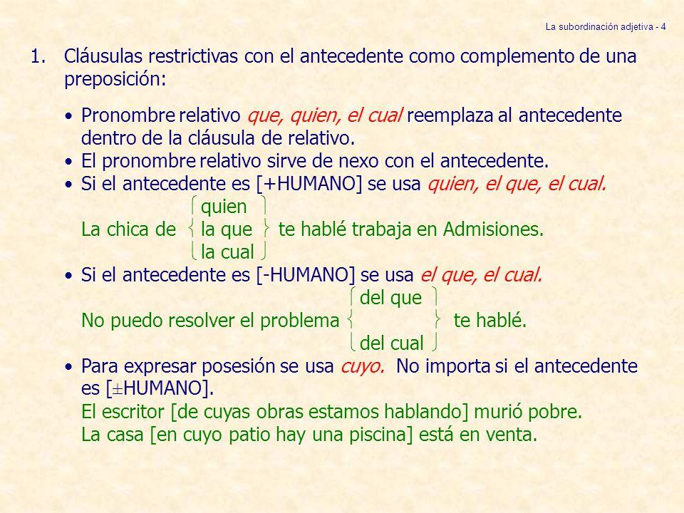 A.Si el antecedente es [+HUMANO], se puede: ¤usar preposición + quien(es).