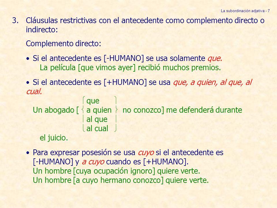 3.Cláusulas no restrictivas con el antecedente como complemento directo o indirecto: A.Si el antecedente es [+HUMANO] se usa a quien, al cual, al que.