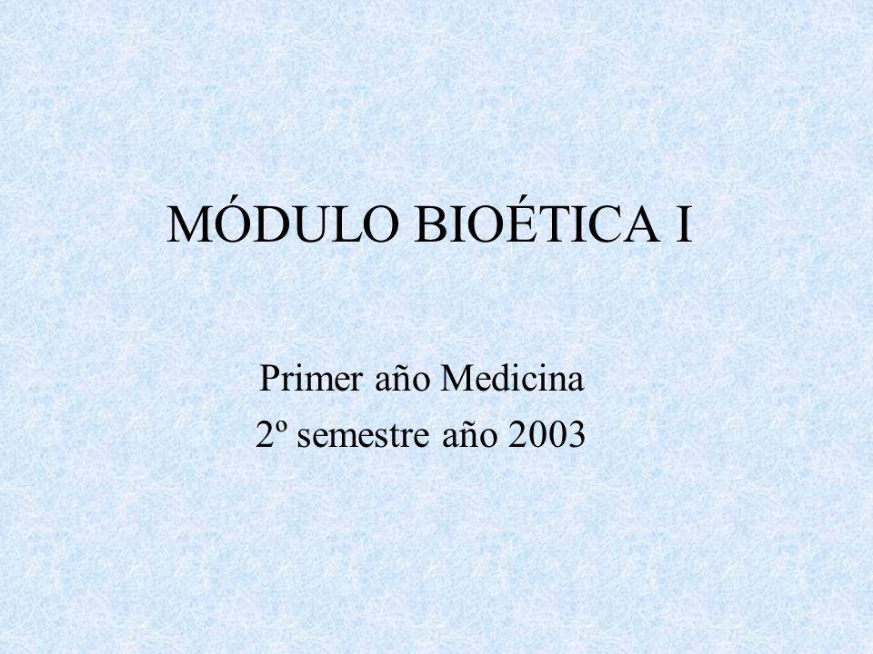 MÓDULO BIOÉTICA I Primer año Medicina 2º semestre año 2003
