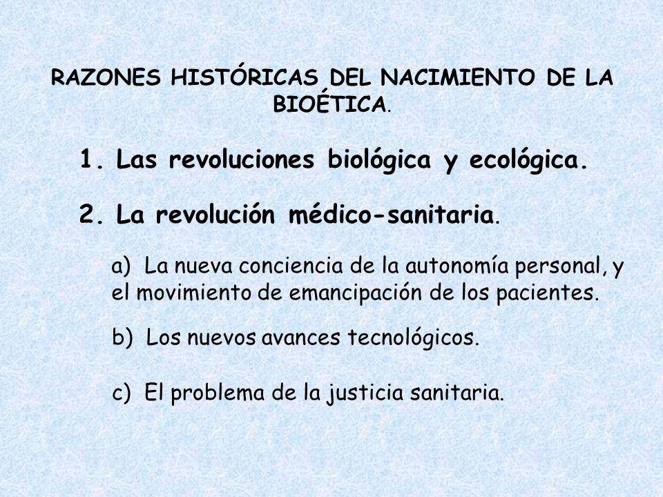 RAZONES HISTÓRICAS DEL NACIMIENTO DE LA BIOÉTICA. 1. Las revoluciones biológica y ecológica. 2. La revolución médico-sanitaria. a)La nueva conciencia