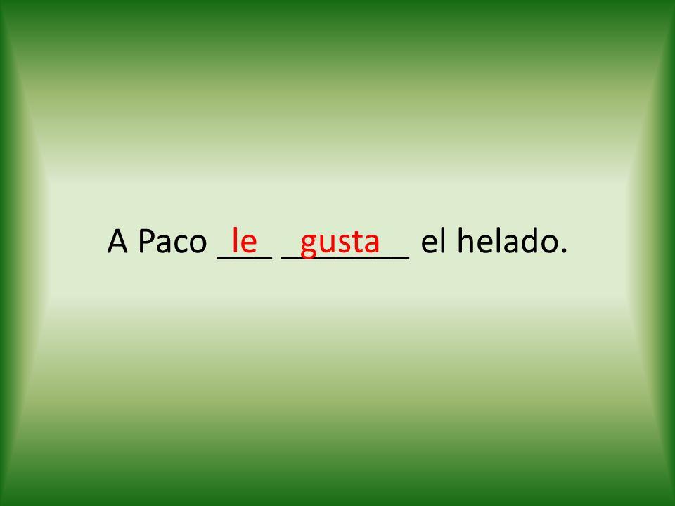 A Paco ___ _______ el helado. legusta