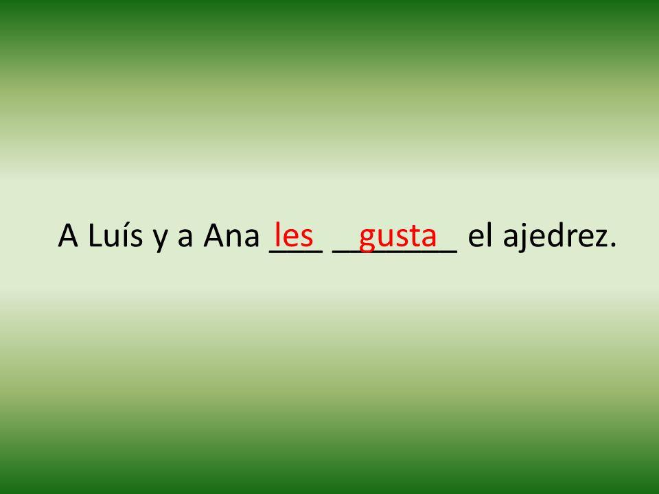 A Luís y a Ana ___ _______ el ajedrez. lesgusta