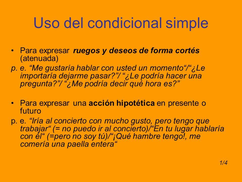 Uso del condicional simple Para expresar ruegos y deseos de forma cortés (atenuada) p.