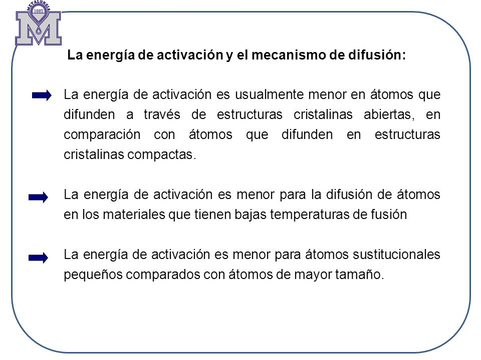 La energía de activación y el mecanismo de difusión: La energía de activación es usualmente menor en átomos que difunden a través de estructuras crist