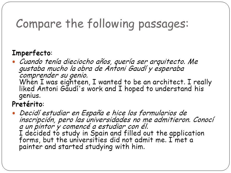 Compare the following passages: Imperfecto: Cuando tenía dieciocho años, quería ser arquitecto.