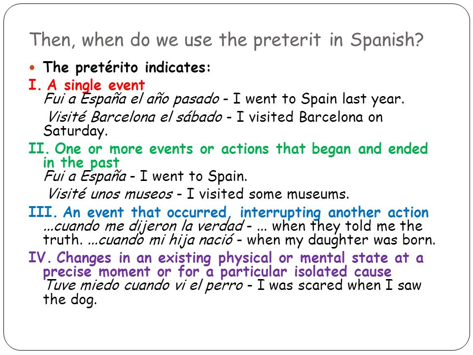 Then, when do we use the preterit in Spanish. The pretérito indicates: I.