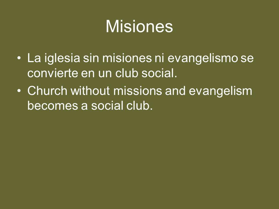 Misiones La iglesia sin misiones ni evangelismo se convierte en un club social. Church without missions and evangelism becomes a social club.
