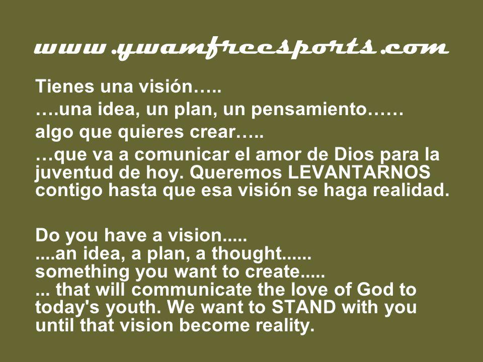www.ywamfreesports.com Tienes una visión….. ….una idea, un plan, un pensamiento…… algo que quieres crear….. …que va a comunicar el amor de Dios para l