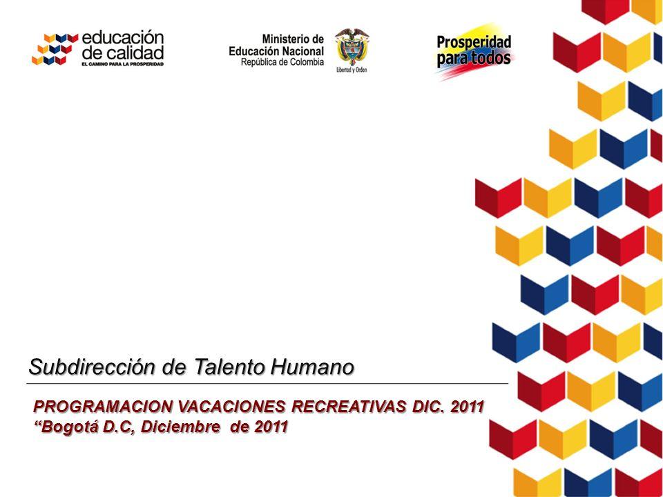 Subdirección de Talento Humano PROGRAMACION VACACIONES RECREATIVAS DIC. 2011 Bogotá D.C, Diciembre de 2011