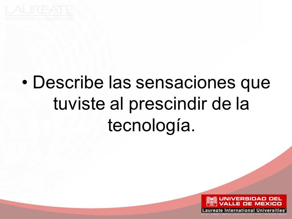 Describe las sensaciones que tuviste al prescindir de la tecnología.