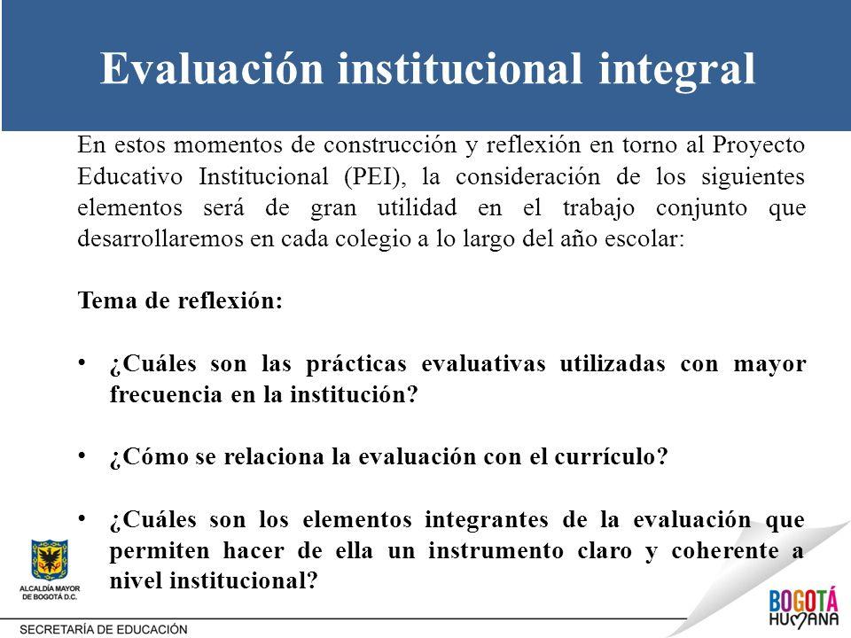 Evaluación institucional integral En estos momentos de construcción y reflexión en torno al Proyecto Educativo Institucional (PEI), la consideración d