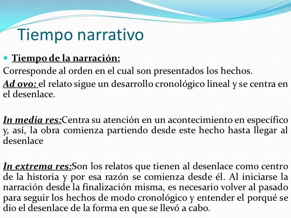 Tiempo narrativo Tiempo de la narración: Corresponde al orden en el cual son presentados los hechos.