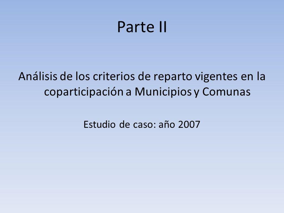 Parte II Análisis de los criterios de reparto vigentes en la coparticipación a Municipios y Comunas Estudio de caso: año 2007
