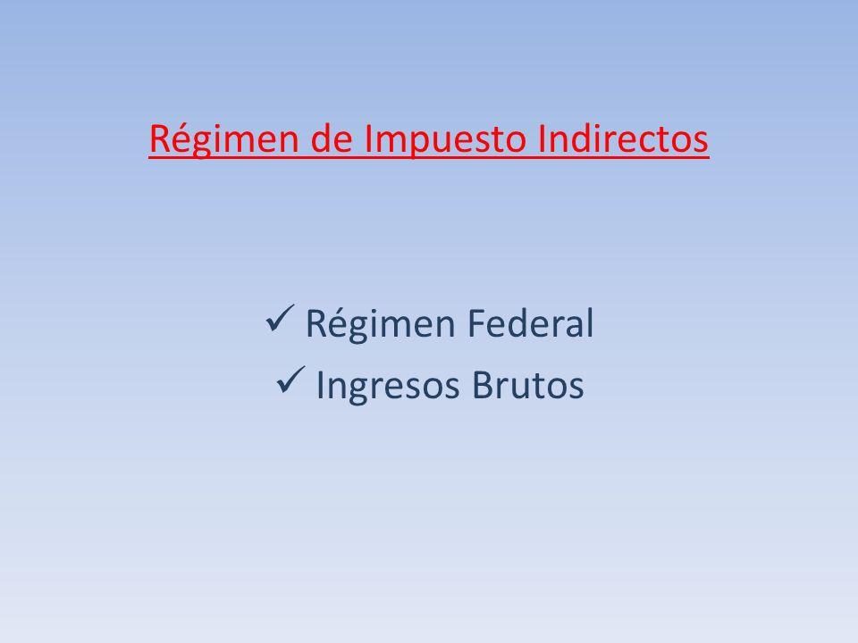Régimen de Impuesto Indirectos Régimen Federal Ingresos Brutos