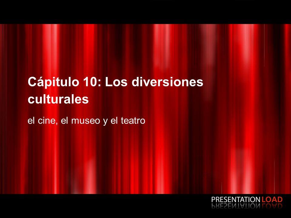 Cápitulo 10: Los diversiones culturales el cine, el museo y el teatro
