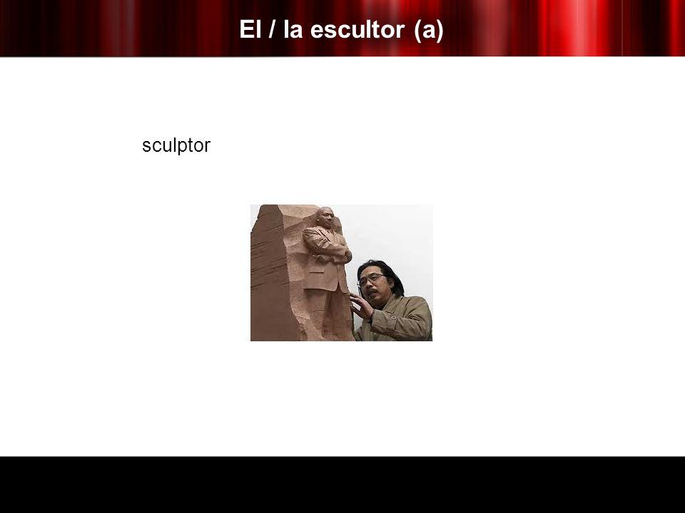 El / la escultor (a) sculptor