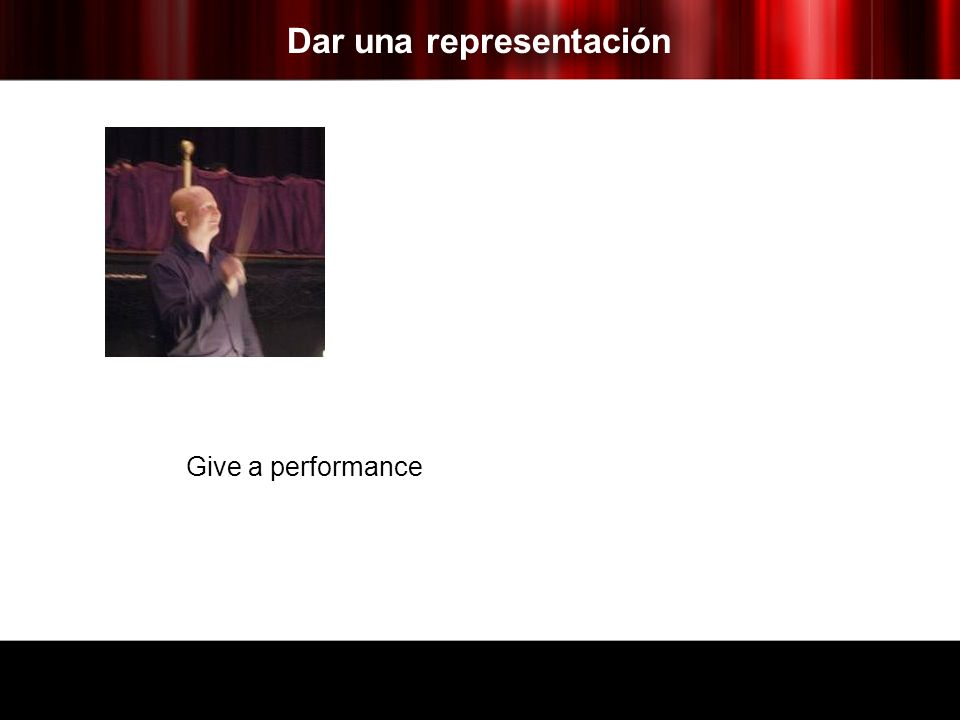 Dar una representación Give a performance