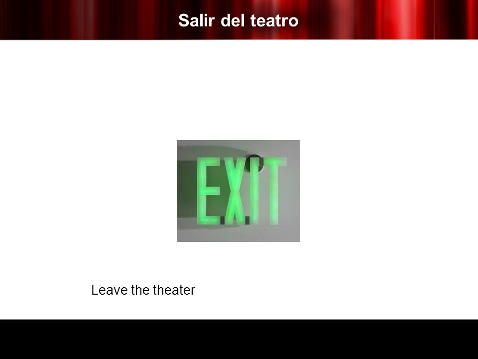 Salir del teatro Leave the theater