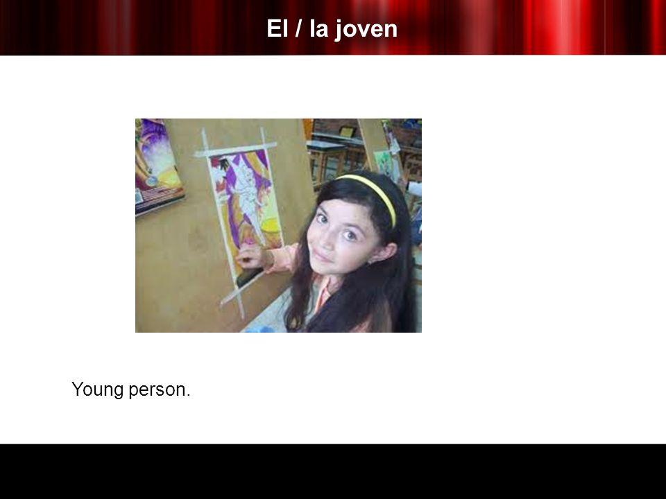 El / la joven Young person.