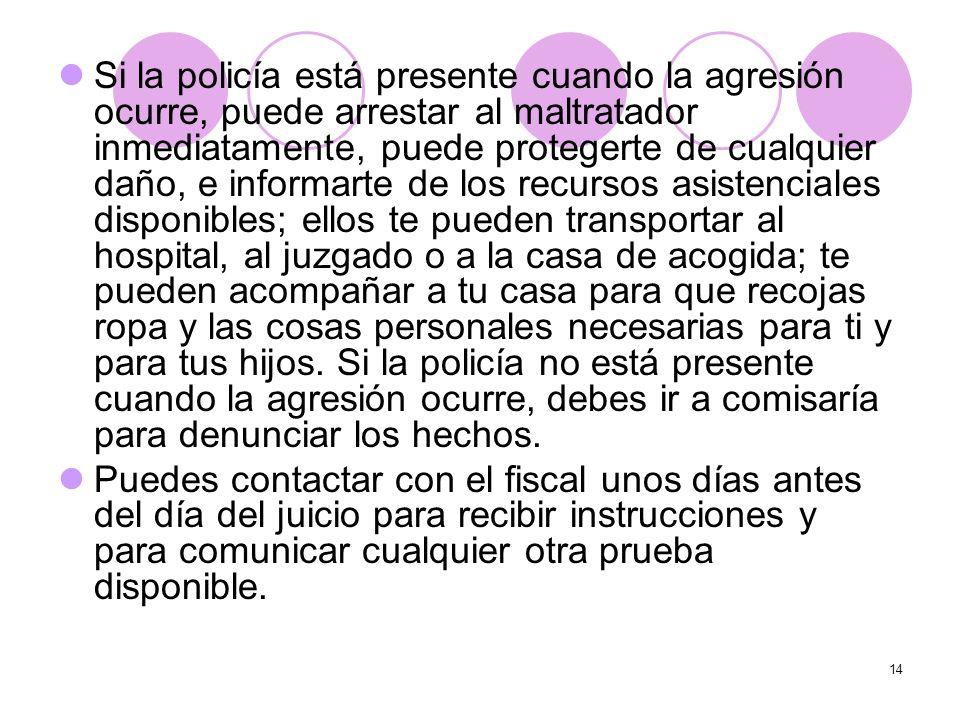 14 Si la policía está presente cuando la agresión ocurre, puede arrestar al maltratador inmediatamente, puede protegerte de cualquier daño, e informar