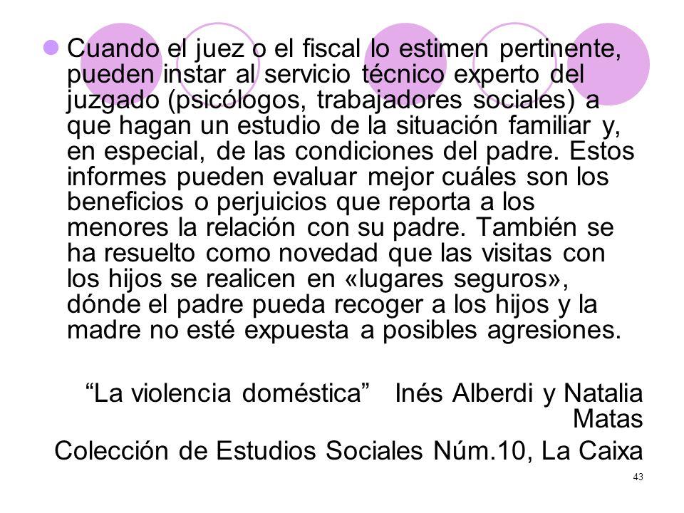43 Cuando el juez o el fiscal lo estimen pertinente, pueden instar al servicio técnico experto del juzgado (psicólogos, trabajadores sociales) a que h