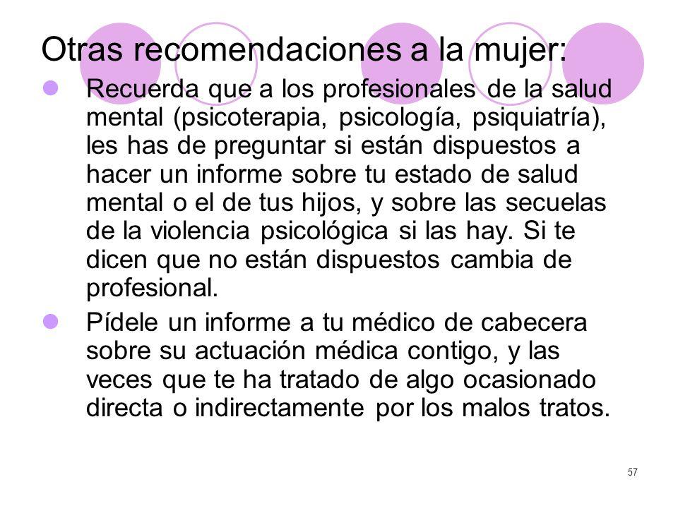 57 Otras recomendaciones a la mujer: Recuerda que a los profesionales de la salud mental (psicoterapia, psicología, psiquiatría), les has de preguntar