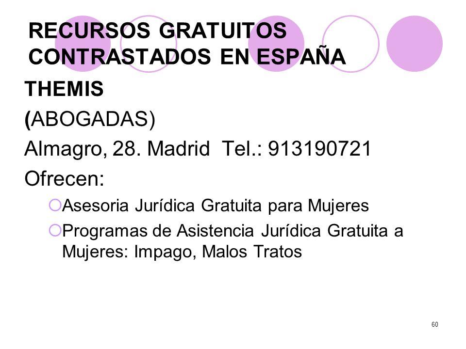60 THEMIS (ABOGADAS) Almagro, 28. Madrid Tel.: 913190721 Ofrecen: Asesoria Jurídica Gratuita para Mujeres Programas de Asistencia Jurídica Gratuita a