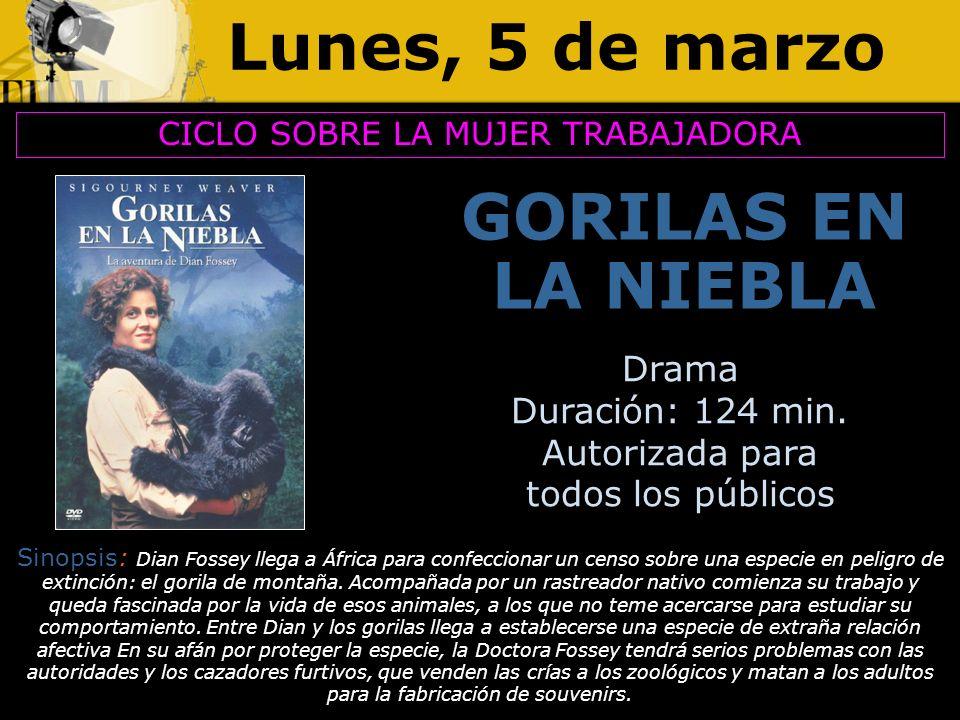 Lunes, 5 de marzo GORILAS EN LA NIEBLA CICLO SOBRE LA MUJER TRABAJADORA Drama Duración: 124 min. Autorizada para todos los públicos Sinopsis: Dian Fos