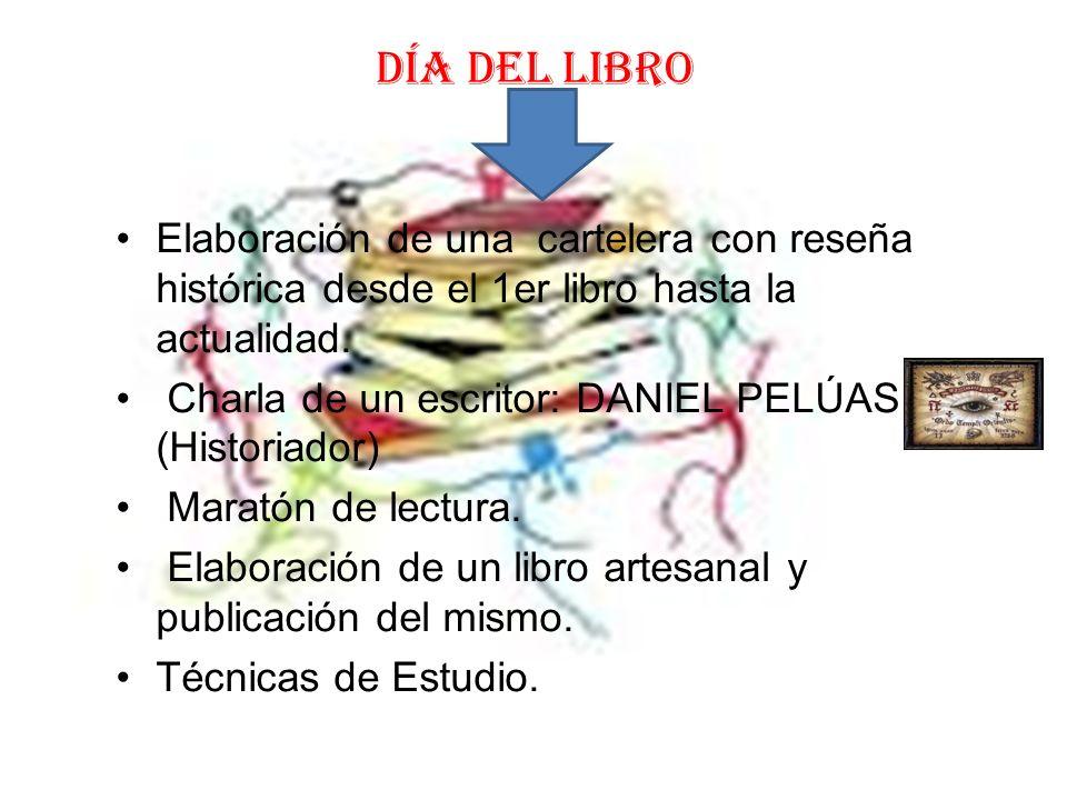 DÍA DEL LIBRO Elaboración de una cartelera con reseña histórica desde el 1er libro hasta la actualidad. Charla de un escritor: DANIEL PELÚAS (Historia