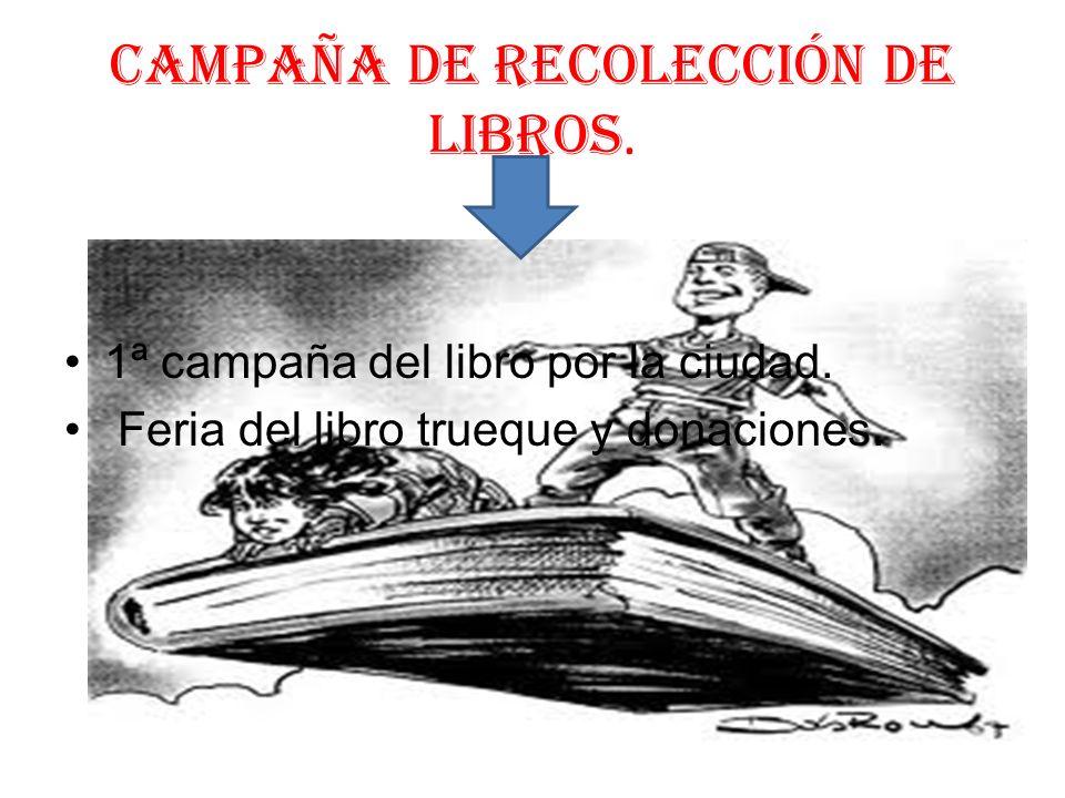 CAMPAÑA DE RECOLECCIÓN DE LIBROS. 1ª campaña del libro por la ciudad. Feria del libro trueque y donaciones.