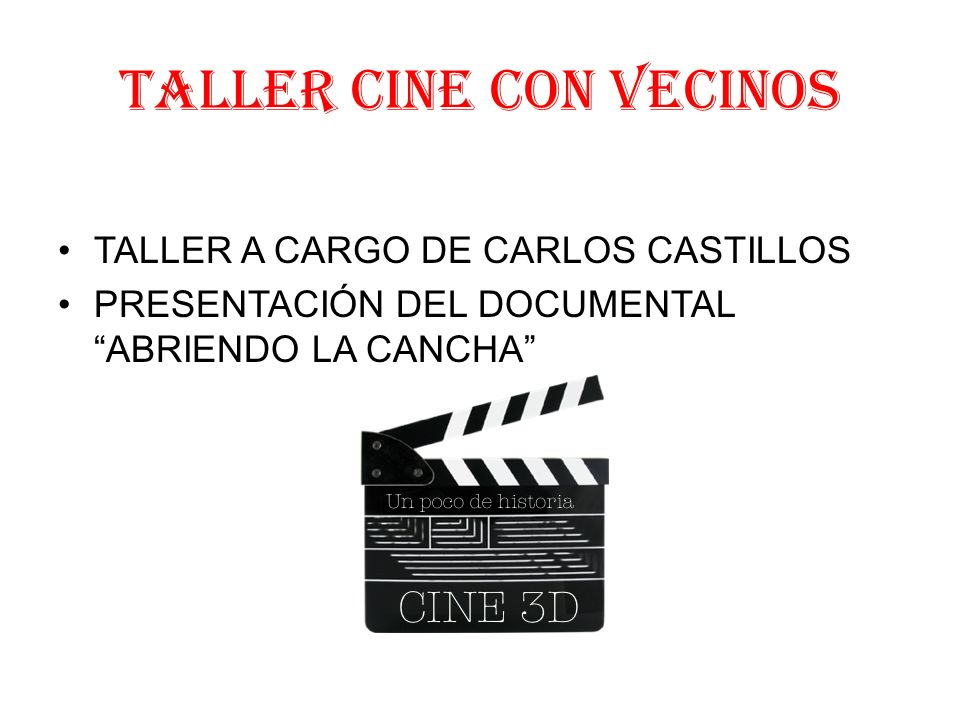 TALLER CINE CON VECINOS TALLER A CARGO DE CARLOS CASTILLOS PRESENTACIÓN DEL DOCUMENTAL ABRIENDO LA CANCHA