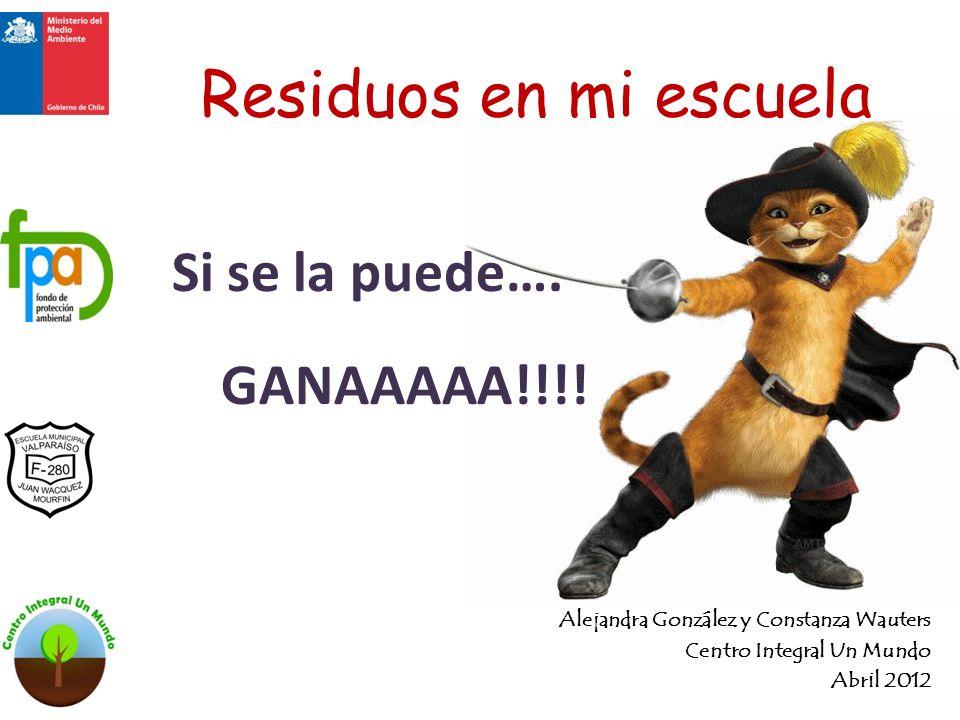 Residuos en mi escuela Alejandra González y Constanza Wauters Centro Integral Un Mundo Abril 2012 Si se la puede….