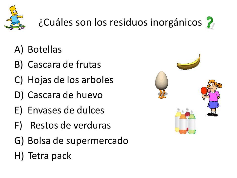 ¿Cuáles son los residuos inorgánicos A)Botellas B)Cascara de frutas C)Hojas de los arboles D)Cascara de huevo E)Envases de dulces F) Restos de verduras G)Bolsa de supermercado H)Tetra pack