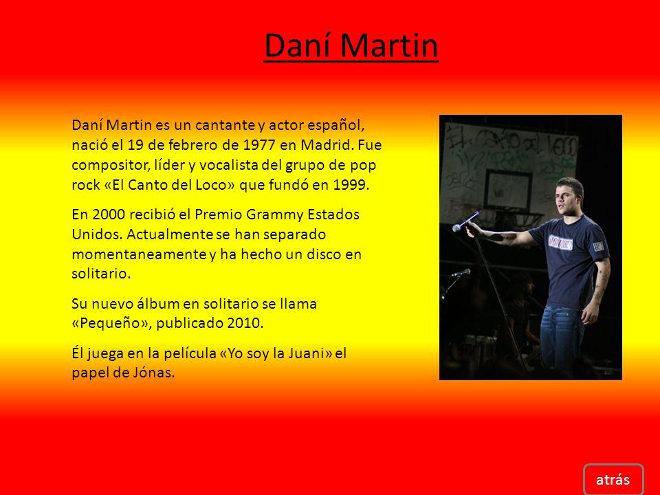 Daní Martin atrás Daní Martin es un cantante y actor español, nació el 19 de febrero de 1977 en Madrid.