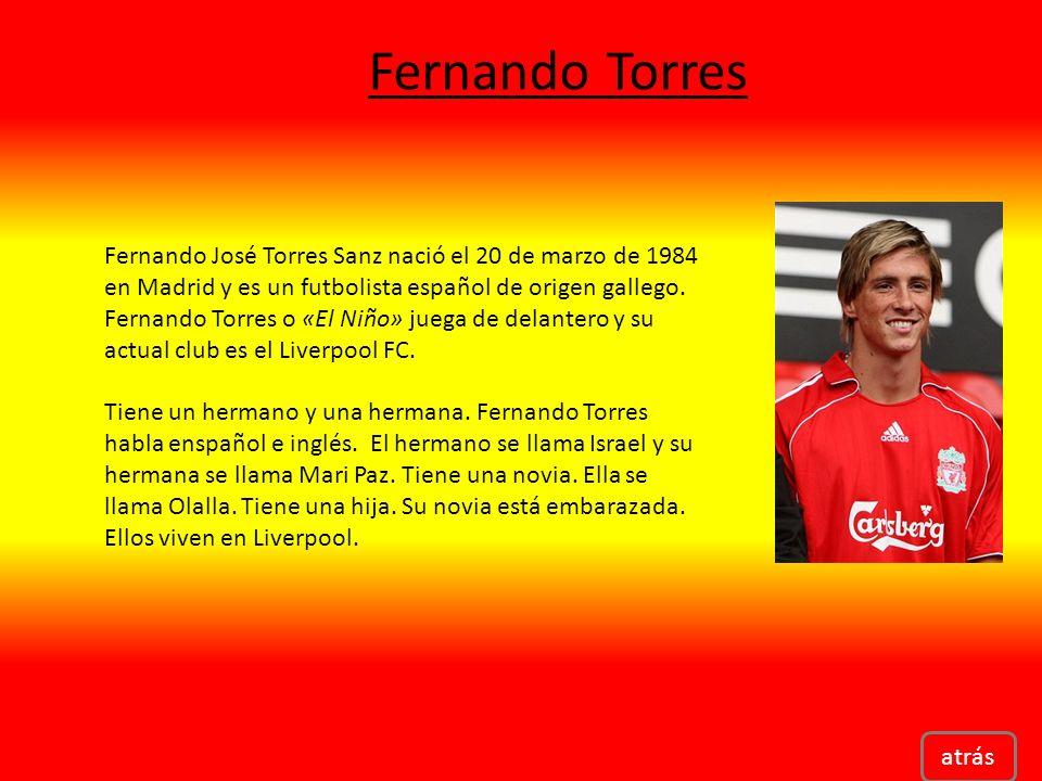 Fernando Torres atrás Fernando José Torres Sanz nació el 20 de marzo de 1984 en Madrid y es un futbolista español de origen gallego.