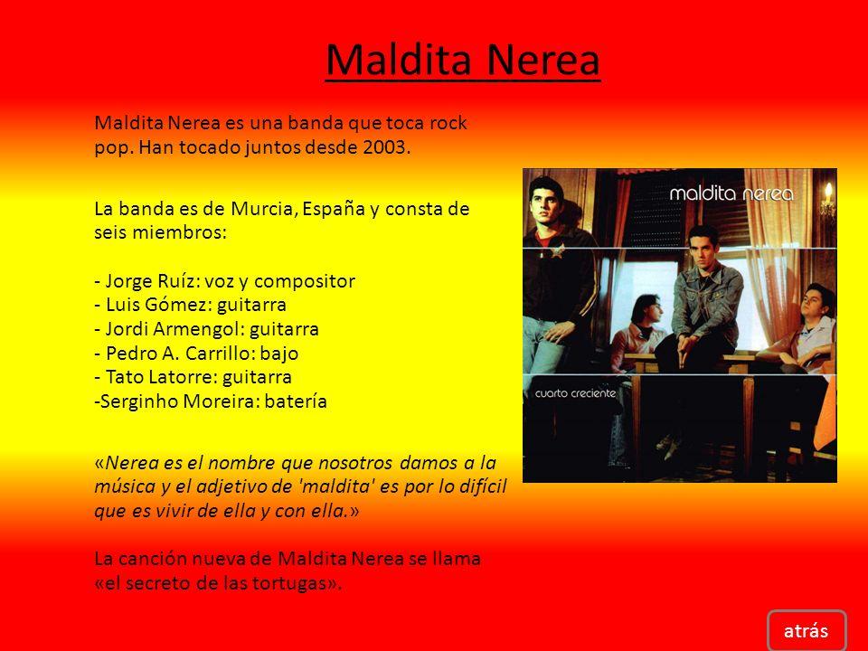 atrás Maldita Nerea Maldita Nerea es una banda que toca rock pop.