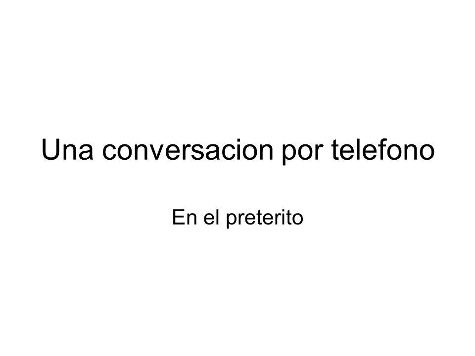 Una conversacion por telefono En el preterito