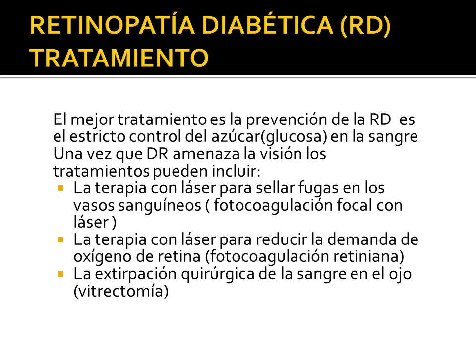 El mejor tratamiento es la prevención de la RD es el estricto control del azúcar(glucosa) en la sangre Una vez que DR amenaza la visión los tratamient