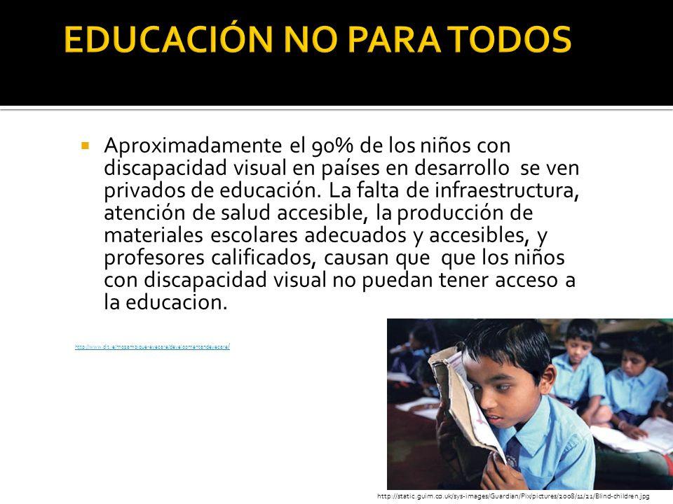 Aproximadamente el 90% de los niños con discapacidad visual en países en desarrollo se ven privados de educación. La falta de infraestructura, atenció