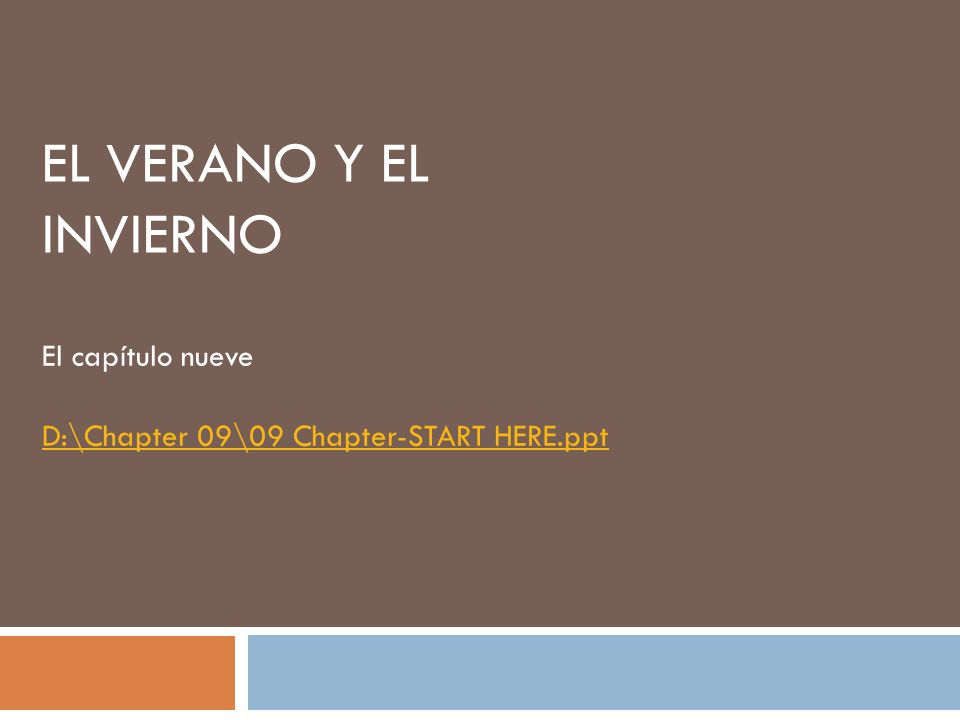 EL VERANO Y EL INVIERNO El capítulo nueve D:\Chapter 09\09 Chapter-START HERE.ppt