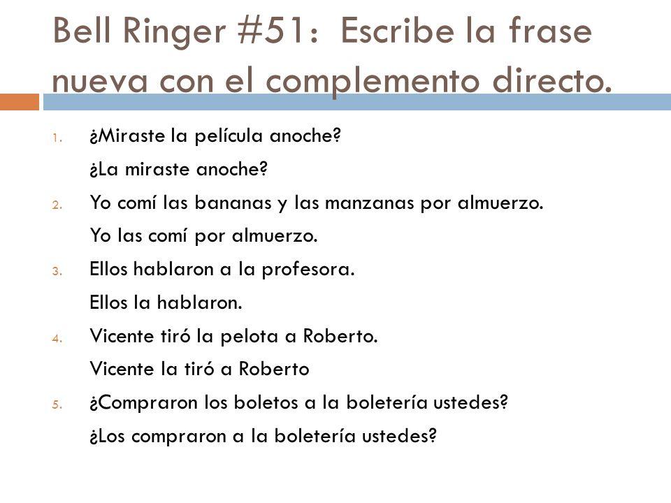 Bell Ringer #51: Escribe la frase nueva con el complemento directo.