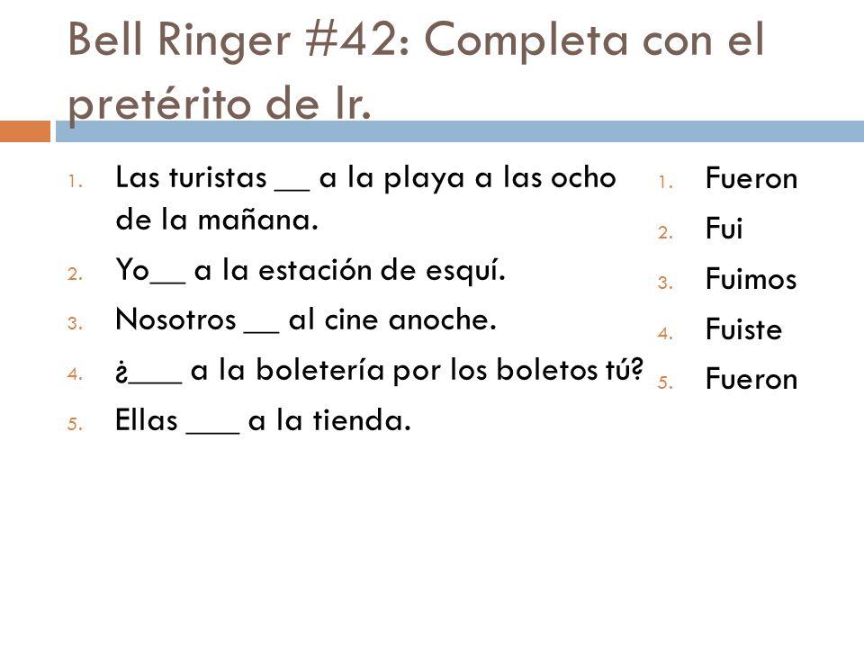 Bell Ringer #42: Completa con el pretérito de Ir. 1.