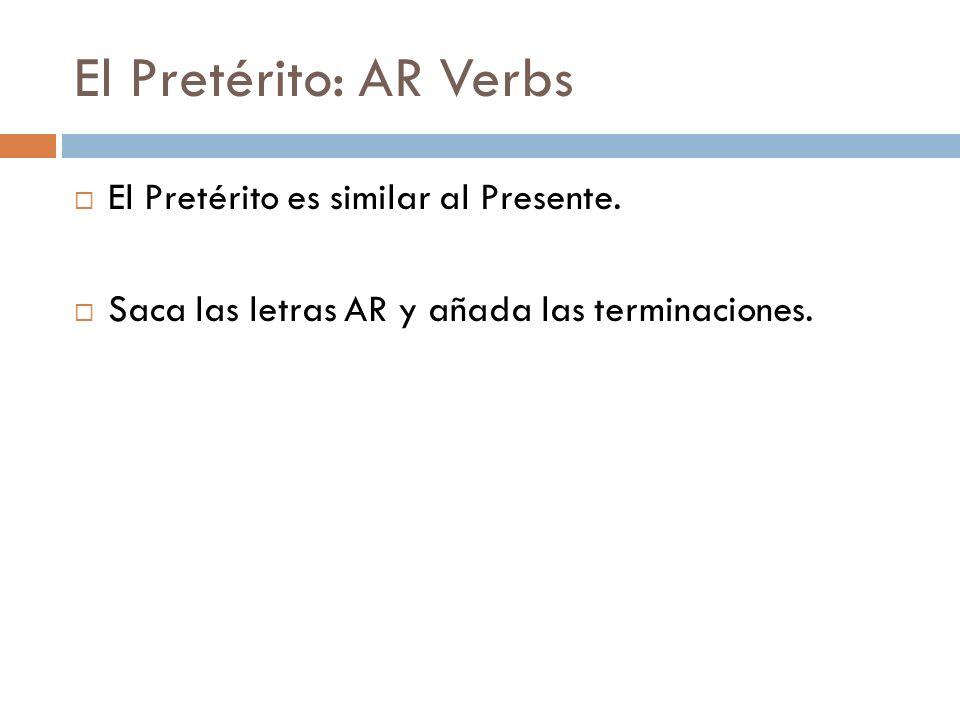 El Pretérito: AR Verbs El Pretérito es similar al Presente.