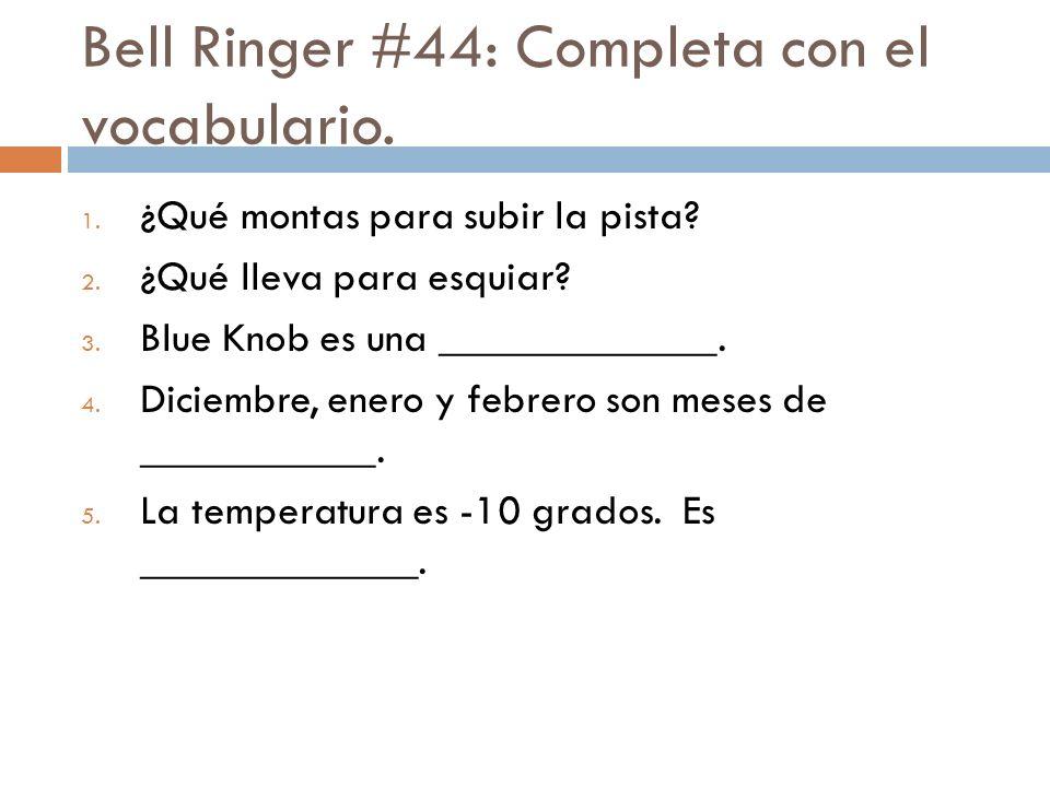 Bell Ringer #44: Completa con el vocabulario. 1. ¿Qué montas para subir la pista.